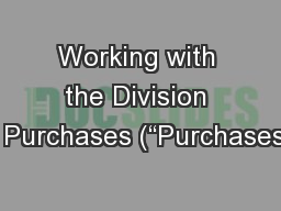 "Working with the Division of Purchases (""Purchases""):"