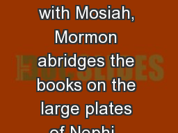 Mosiah 1-3 	Beginning with Mosiah, Mormon abridges the books on the large plates of Nephi.  The 5 b