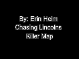 By: Erin Heim Chasing Lincolns Killer Map