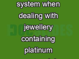 Limitations of the fire assay system when dealing with jewellery containing platinum group metals.