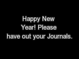 Happy New Year! Please have out your Journals.