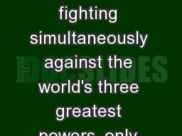 End of war Germany was fighting simultaneously against the world's three greatest powers, only a mi