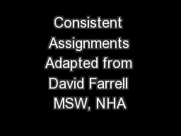 Consistent Assignments Adapted from David Farrell MSW, NHA