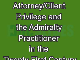 Attorney/Client Privilege and the Admiralty Practitioner in the Twenty-First Century