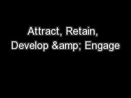 Attract, Retain,  Develop & Engage