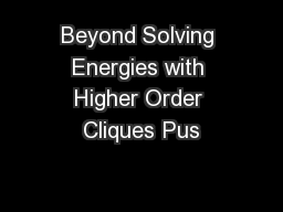 Beyond Solving Energies with Higher Order Cliques Pus