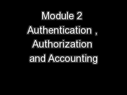 Module 2 Authentication , Authorization and Accounting