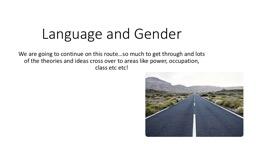 Language and Gender We are going to continue on this route