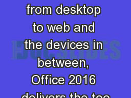 From home to business, from desktop to web and the devices in between, Office 2016 delivers the too