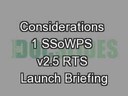 Considerations 1 SSoWPS v2.5 RTS Launch Briefing PowerPoint Presentation, PPT - DocSlides