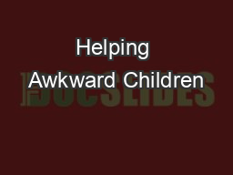 Helping Awkward Children PowerPoint PPT Presentation