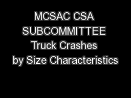 MCSAC CSA SUBCOMMITTEE Truck Crashes by Size Characteristics