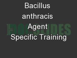Bacillus anthracis Agent Specific Training