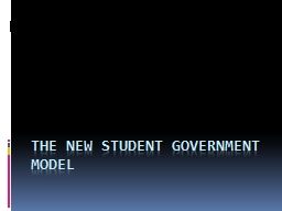 The New Student Government Model