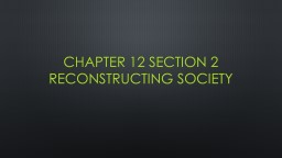 Chapter 12 Section 2 Reconstructing Society