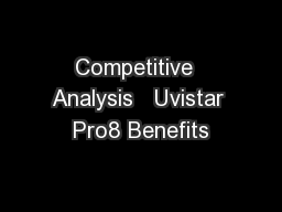 Competitive  Analysis   Uvistar Pro8 Benefits