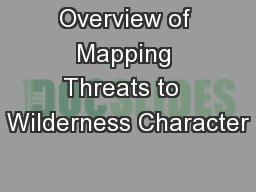 Overview of Mapping Threats to  Wilderness Character