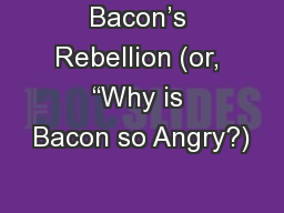 """Bacon's Rebellion (or, """"Why is Bacon so Angry?)"""