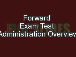 Forward Exam Test Administration Overview