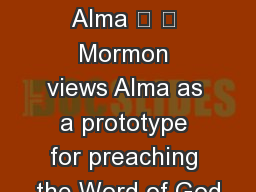 The Book of Alma   Mormon views Alma as a prototype for preaching the Word of God