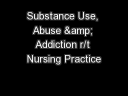 Substance Use, Abuse & Addiction r/t Nursing Practice