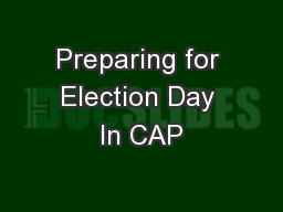 Preparing for Election Day In CAP