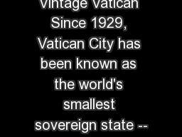 Vintage Vatican Since 1929, Vatican City has been known as the world's smallest sovereign state --