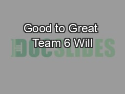 Good to Great Team 6 Will
