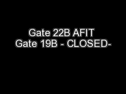Gate 22B AFIT Gate 19B - CLOSED-