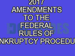 2017 AMENDMENTS TO THE FEDERAL RULES OF BANKRUPTCY PROCEDURE