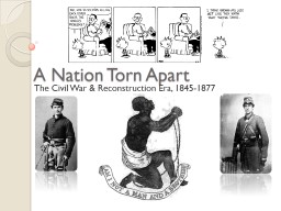 A Nation Torn Apart The Civil War & Reconstruction Era, 1845-1877