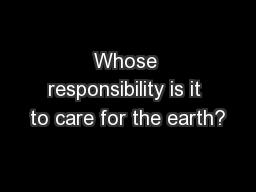 Whose responsibility is it to care for the earth?