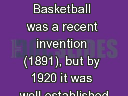Basketball 1920-1929 Basketball was a recent invention (1891), but by 1920 it was well established