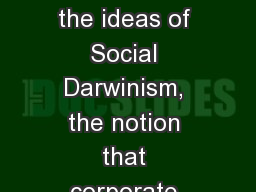 Robber Barons used the ideas of Social Darwinism, the notion that corporate consolidations provided