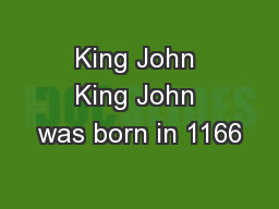 King John King John was born in 1166