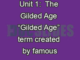 """Unit 1:  The Gilded Age """"Gilded Age"""" term created by famous"""