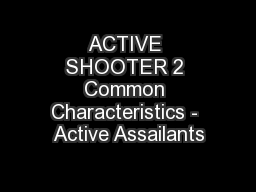 ACTIVE SHOOTER 2 Common Characteristics - Active Assailants