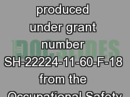 1 1 This material was produced under grant number SH-22224-11-60-F-18 from the Occupational Safety