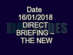 Date  16/01/2018 DIRECT BRIEFING – THE NEW