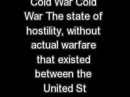 Cold War Cold War The state of hostility, without actual warfare that existed between the United St PowerPoint PPT Presentation