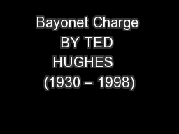 Bayonet Charge BY TED HUGHES   (1930 – 1998)