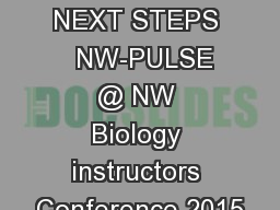 Outcomes NEXT STEPS   NW-PULSE @ NW Biology instructors Conference 2015