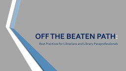 OFF THE BEATEN PATH : Best Practices for Librarians and Library Paraprofessionals