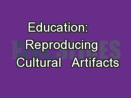 Education:    Reproducing   Cultural   Artifacts
