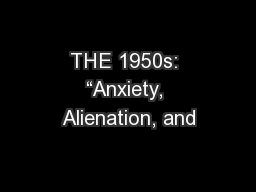 """THE 1950s: """"Anxiety, Alienation, and"""