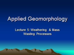 Applied Geomorphology Lecture 5: Weathering & Mass Wasting Processes