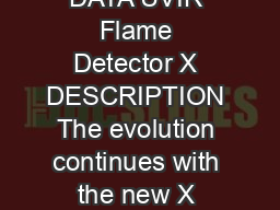 SPECIFICATION DATA UVIR Flame Detector X DESCRIPTION The evolution continues with the new X UVIR Flame Detector