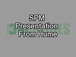 SPM Presentation From Hume PowerPoint PPT Presentation