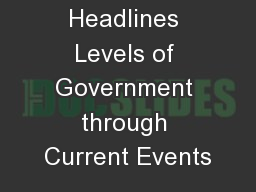 From the Headlines Levels of Government through Current Events