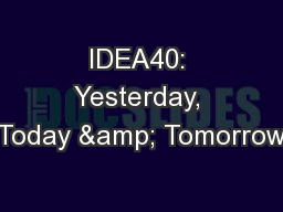 IDEA40: Yesterday, Today & Tomorrow